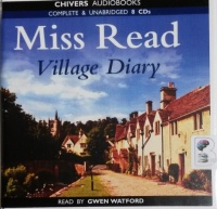 Village Diary written by Mrs Dora Saint as Miss Read performed by Gwen Watford on CD (Unabridged)