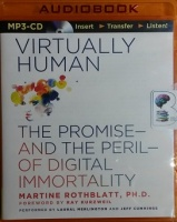 Virtually Human - The Promise and Peril of Digital Immortality written by Martine Rothblatt PhD performed by Laural Merlington and Jeff Cummings on MP3 CD (Unabridged)