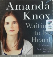 Waiting to Be Heard - A Memoir  written by Amanda Knox performed by Amanda Knox on CD (Unabridged)