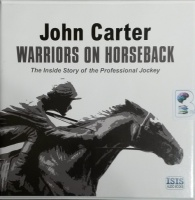 Warriors on Horseback - The Inside Story of the Professional Jockey written by John Carter performed by John Cormack on CD (Unabridged)