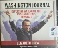 Washington Journal - Reporting Watergate and Richard Nixon's Downfall written by Elizabeth Drew performed by Jo Anna Perrin on CD (Unabridged)