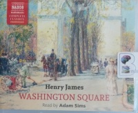 Washington Square written by Henry James performed by Adam Sims on Audio CD (Unabridged)