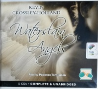 Waterslain Angels written by Kevin Crossley-Holland performed by Patience Tomlinson on CD (Unabridged)