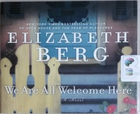 We Are All Welcome Here written by Elizabeth Berg performed by Elizabeth Berg on CD (Unabridged)
