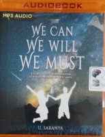 We Can, We Will, We Must - A Story of Love and Inspiration to Win Life When it Hits you Hard... written by U. Saranya performed by Nandita Dubey on MP3 CD (Unabridged)