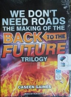 We Don't Need Roads - The Making of the Back to the Future Trilogy written by Caseen Gaines performed by Ron Butler on MP3 CD (Unabridged)