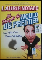 We Thought You Would be Prettier - True Tales of the Dorkiest Girl Alive written by Laurie Notaro performed by Hillary Huber on MP3 CD (Unabridged)