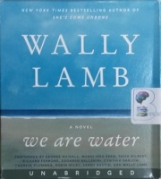 We are Water written by Wally Lamb performed by George Guidall, Maggi-Meg Reed, Tavia Gilbert and Richard Ferrone on CD (Unabridged)