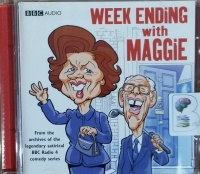 Week Ending with Maggie - From the Archives of the Legendary Satirical BBC Radio 4 Comedy Series written by BBC Weekend Ending Team performed by Sally Grace, Bill Wallis, David Tate and Jon Glover and Chris Emmett on CD (Abridged)