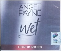Wet - Honor Bound Series written by Angel Payne performed by Aiden Snow on CD (Unabridged)