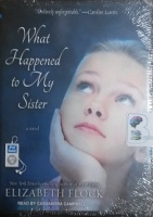 What Happened to My Sister - A Novel written by Elizabeth Flock performed by Cassandra Campbell on MP3 CD (Unabridged)