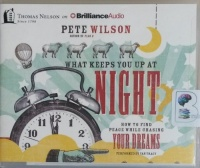 What Keeps You Up at Night - How To Find Peace While Chasing Your Dreams written by Pete Wilson performed by Van Tracy on CD (Unabridged)