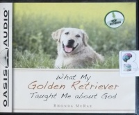 What My Golden Retriever Taught Me about God written by Rhonda McRae performed by Sharilynn Dunn on CD (Unabridged)