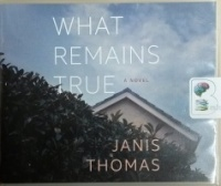What Remains True written by Janis Thomas performed by Lauren Ezzo, Scott Lange, Mikael Naramore and Nick Podehl on CD (Unabridged)