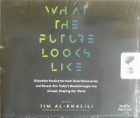 What The Future Looks Like - Scientists Predict the Next Great Discoveries.... written by Jim Al-Khalili performed by Pete Cross on CD (Unabridged)