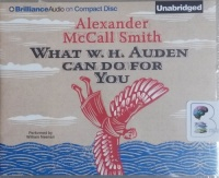 What W.H. Auden Can Do For You written by Alexander McCall Smith performed by William Neenan on CD (Unabridged)