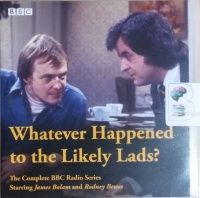 Whatever Happened to the Likely Lads? written by BBC Radio Team performed by James Bolam and Rodney Bewes on CD (Unabridged)