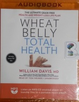 Wheat Belly Total Health written by William Davies MD performed by Tom Weiner on MP3 CD (Unabridged)