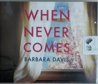 When Never Comes written by Barbara Davis performed by Shannon McManus on CD (Unabridged)