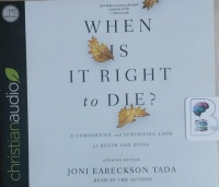 When is it Right to Die? - A Comforting and Surprising Look at Death and Dying written by Joni Eareckson Tada performed by Joni Eareckson Tada on CD (Unabridged)