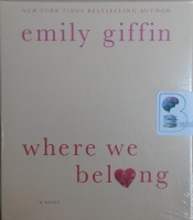 Where We Belong written by Emily Giffin performed by Orlagh Cassidy on CD (Abridged)