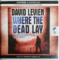 Where the Dead Lay written by David Levien performed by Vincent Marzello on CD (Unabridged)