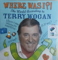 Where was I? written by Terry Wogan performed by Terry Wogan on CD (Abridged)