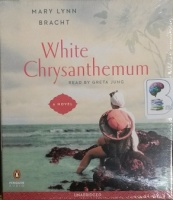 White Chrysanthemum written by Mary Lynn Bracht performed by Greta Jung on CD (Unabridged)