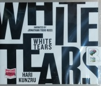 White Tears written by Hari Kunzru performed by Jonathan Todd Ross on CD (Unabridged)