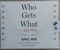 Who Gets What - and Why written by Alvin E. Roth performed by Peter Berkrot on CD (Unabridged)