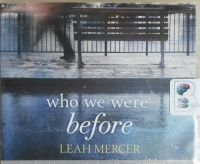 Who We Were Before written by Leah Mercer performed by Simon Mattacks and Henrietta Meire on CD (Unabridged)
