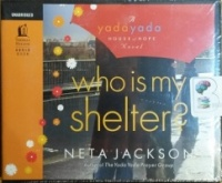 Who is My Shelter? Yada Yada House of Hope Novel written by Neta Jackson performed by Ann Harrison on CD (Unabridged)