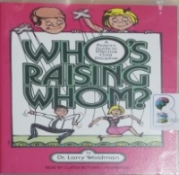 Who's Raising Whom? A Parent's Guide to Effective Child Discipline written by Dr. Larry Waldman performed by Claton Butcher on CD (Unabridged)