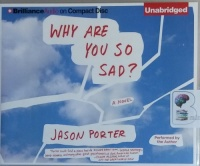 Why Are You So Sad? written by Jason Porter performed by Jason Porter on CD (Unabridged)