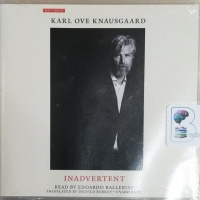 Why I Write - Inadvertent written by Karl Ove Knausgaard performed by Edoardo Ballerini on CD (Unabridged)