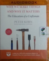 Why We Make Things and Why It Matters written by Peter Korn performed by Traber Burns on MP3 CD (Unabridged)