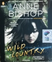 Wild Country written by Anne Bishop performed by Alexandra Harris on CD (Unabridged)