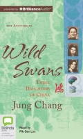 Wild Swans: Three Daughters of China written by Jung Chang performed by Pik-Sen Lim on CD (Unabridged)