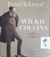 Wilkie Collins written by Peter Ackroyd performed by Gildart Jackson on CD (Unabridged)