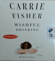 Wishful Drinking written by Carrie Fisher performed by Carrie Fisher on CD (Unabridged)