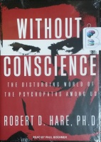 Without Conscience - The Disturbing World of The Psychopaths Among Us written by Robert D. Hare PhD performed by Paul Boehmer on MP3 CD (Unabridged)