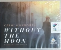 Without The Moon written by Cathi Unsworth performed by Jon Glover on CD (Unabridged)