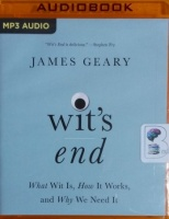 Wit's End - What Wit Is, How It Works and Why We Need It written by James Geary performed by David de Vries, JD Jackson and Janet Metzger on MP3 CD (Unabridged)