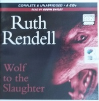 Wolf to the Slaughter written by Ruth Rendell performed by Robin Bailey on CD (Unabridged)