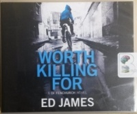 Worth Killing For - A DI Fenchurch Novel written by Ed James performed by Michael Page on CD (Unabridged)