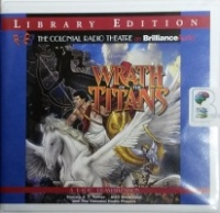 Wrath of the Titans - Radio Drama written by Darren G. Davies and Scott Davis performed by The Colonial Radio Theatre, J.T. Turner and Alex Bookstein on CD (Unabridged)