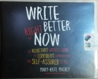 Write Better Right Now written by Mary-Kate Mackey performed by Tanya Eby on CD (Unabridged)
