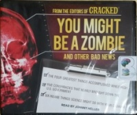 You Might Be A Zombie and Other Bad News written by Cracked Editors performed by Johnny Heller on CD (Unabridged)
