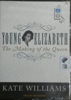 Young Elizabeth - The Making of the Queen written by Kate Williams performed by Kate Williams on MP3 CD (Unabridged)