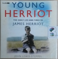 Young Herriot - The Early Life and Times of James Herriot written by John Lewis-Stempel performed by Cameron Stewart on CD (Unabridged)